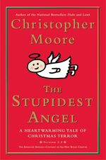 The Stupidest Angel: A Heartwarming Tale of Christmas Terror by Christopher Moore